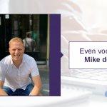 Onze nieuwe Project Manager: Mike de Jong